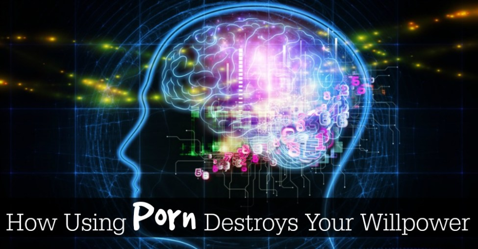 Neuroscience Speaks: How Using Porn Destroys Your Willpower