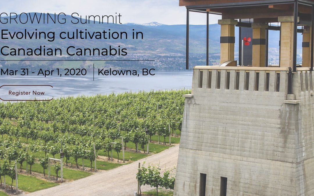 GROWING Summit ​ Evolving cultivation in Canadian Cannabis Mar 31 – Apr 1, 2020 Kelowna, BC
