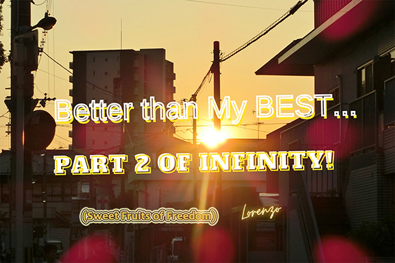 Sweet Fruits of FreedomOr Better than My Best-Part 2 of Infinity