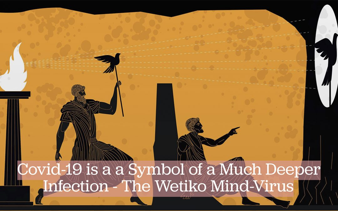Covid-19 is a a Symbol of a Much Deeper Infection – The Wetiko Mind-Virus