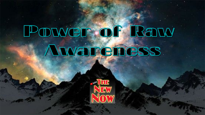 Awareness in the Raw!