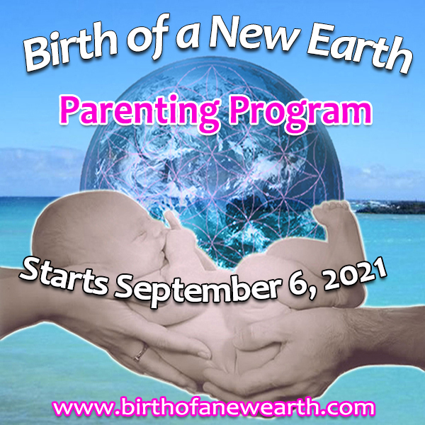 The next Birth of a New Earth Parenting Program begins September 6, 2021