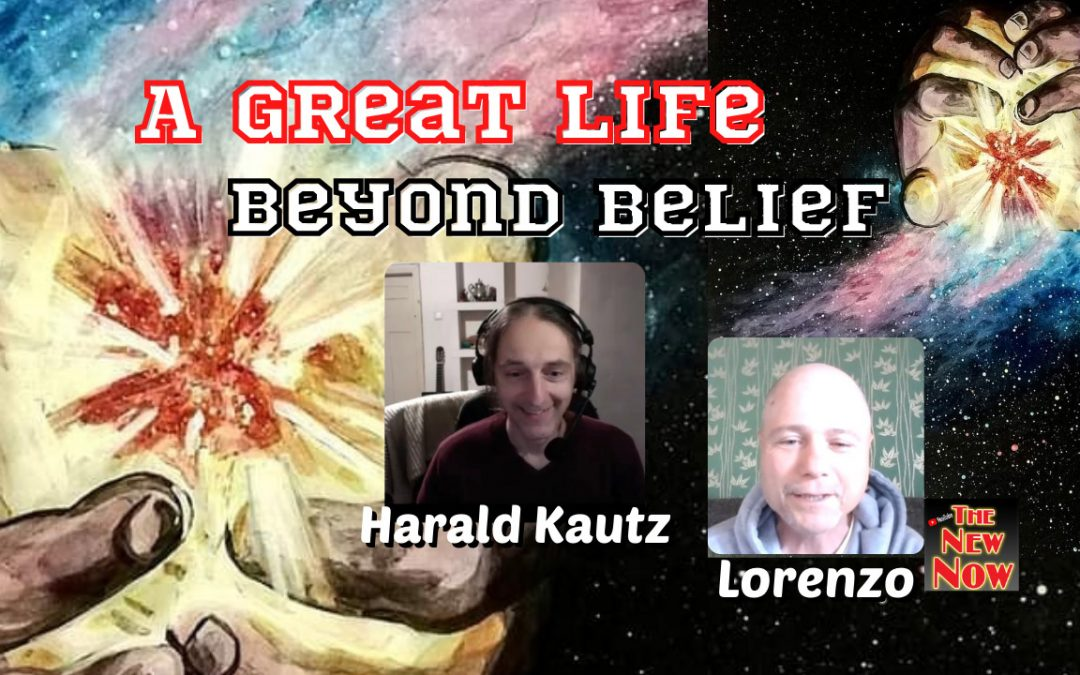 A Great Life – Beyond Belief with Harald Kautz & Lorenzo!