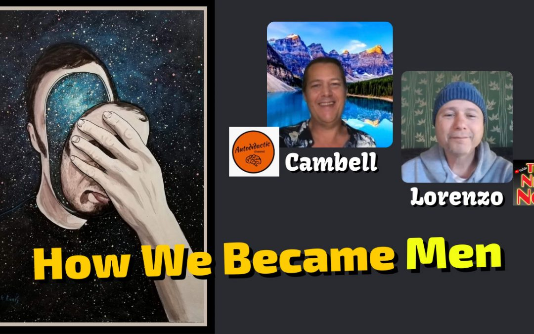 How I became a Man By Lorenzo &  Youtube discussion with Cambell (Auto Didactic + Spiral Up)
