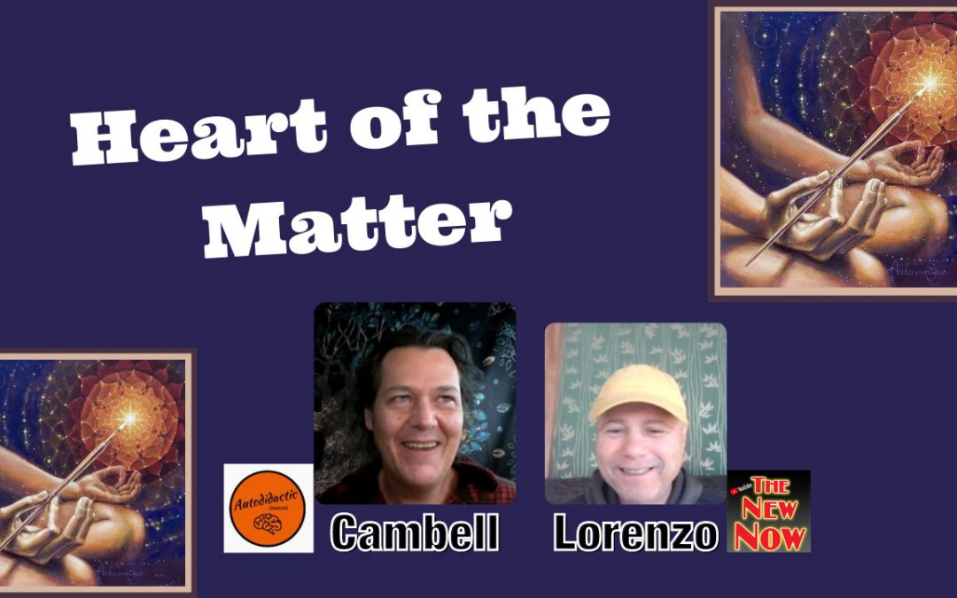 Heart of the Matter  (New Video Chat with Cambell from Auto Didactic)