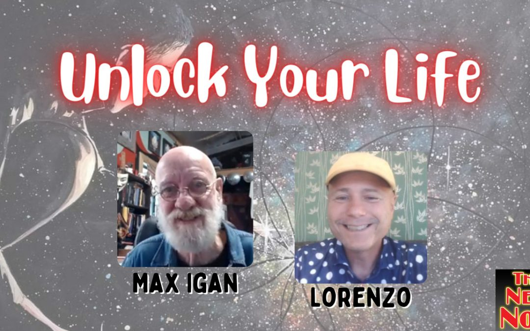 Unlock Your Life with Max Igan and Lorenzo!
