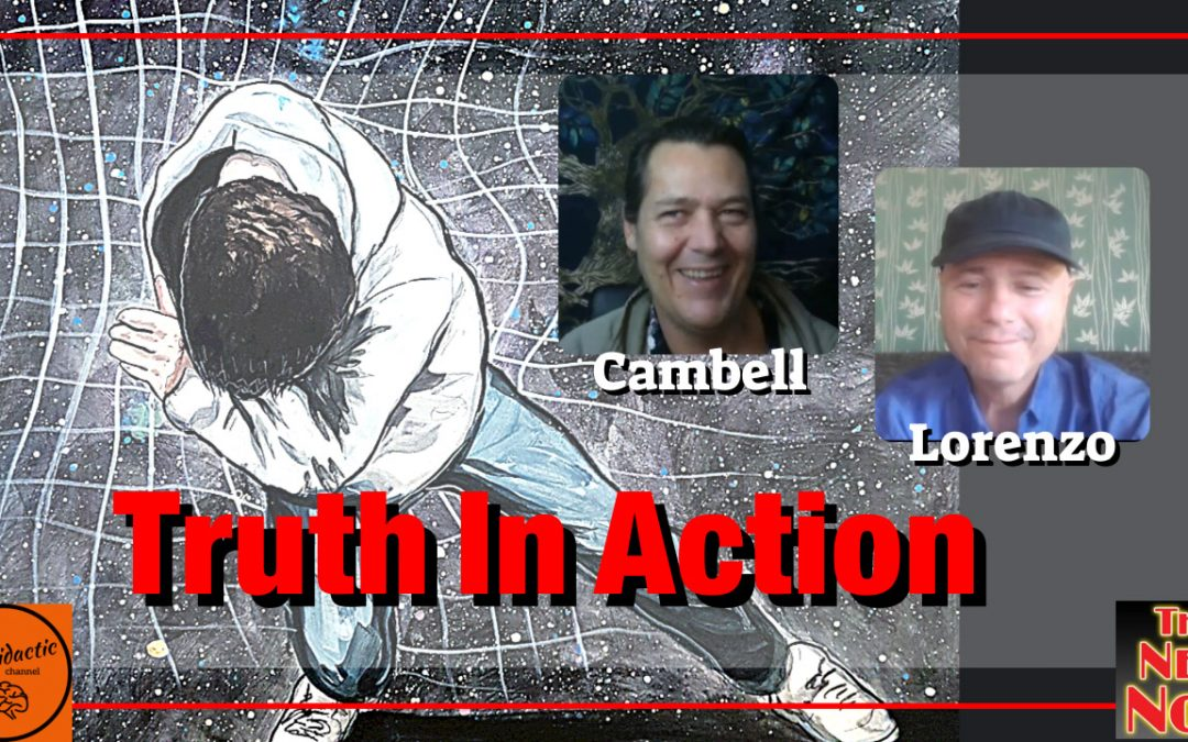 Truth In Action with Cambell from Auto Didactic & Lorenzo from The New Now